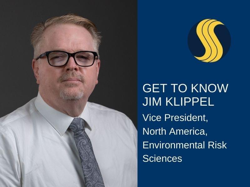 Meet Jim Klippel, Vice President, North America, Environmental Risk Sciences